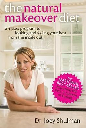 The Natural Makeover Diet : A 4-Step Program to Looking and Feeling Your Best from the Inside Out - Joey Shulman