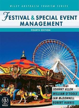 Festival and Special Event Management (Wiley Ausstralia Tourism Series) Johnny Allen, William O'Toole, Robert Harris and Ian McDonnell