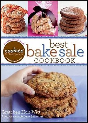 Cookies for Kids' Cancer : Best Bake Sale Cookbook - Gretchen Holt-Witt