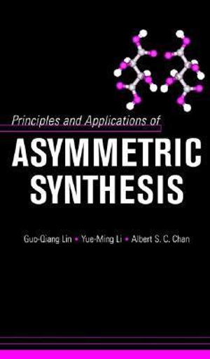 Principles and Applications of Asymmetric Synthesis Guo-Qiang, Lin