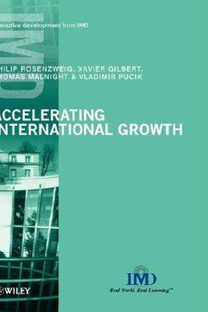 Accelerating International Growth Philip Rosenzweig, Xavier Gilbert, Thomas Malnight and Vladimir Pucik