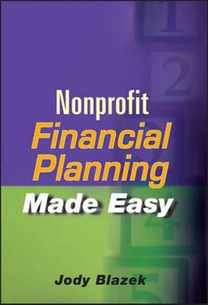 Nonprofit Financial Planning Made Easy (Wiley Desktop Editions) Jody Blazek