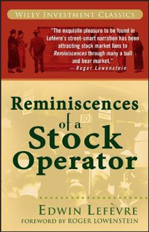 Reminiscences of a Stock Operator (Wiley Investment Classics) Edwin Lefevre