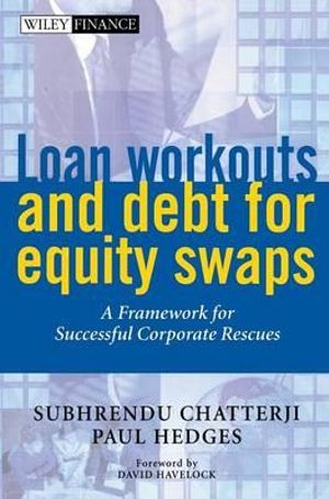 Loan Workouts and Debt for Equity Swaps: A Framework for Successful Corporate Rescues Paul Hedges, Subhrendu Chatterji
