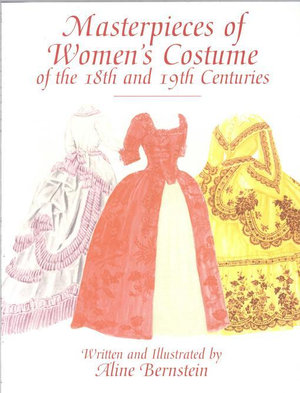 Masterpieces of Women's Costume of the 18th and 19th Centuries - Aline Bernstein