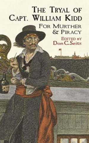 The Tryal of Capt. William Kidd : for Murther & Piracy - Don C. Seitz