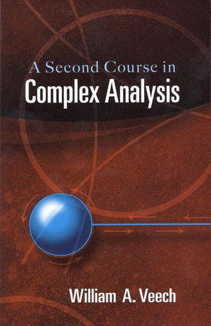 A Second Course in Complex Analysis - William A. Veech