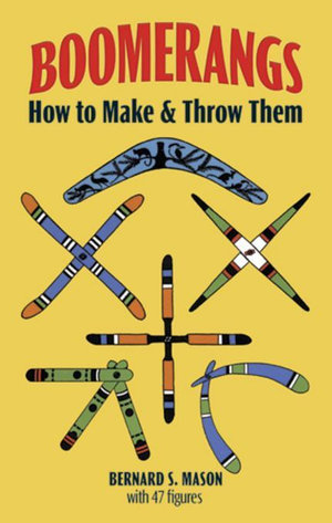 Boomerangs : How to Make and Throw Them - Bernard S. Mason