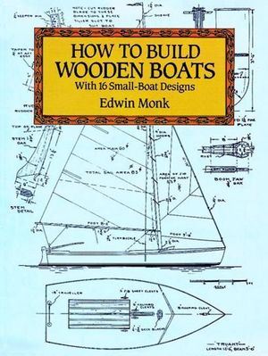 How to Build Wooden Boats : With 16 Small-Boat Designs - Edwin Monk