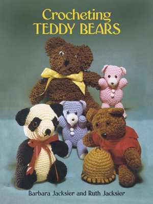 Crocheting Teddy Bears : 16 Designs for Toys - Barbara Jacksier