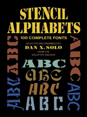Stencil Alphabets : 100 Complete Fonts - Dan X. Solo