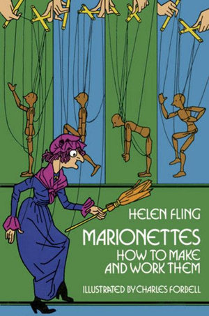 Marionettes : How to Make and Work Them - Helen Fling