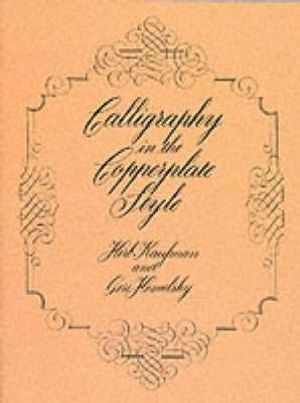 Calligraphy in the Copperplate Style : Lettering, Calligraphy, Typography - Herb Kaufman