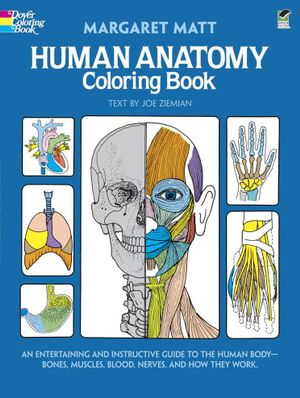 Human Anatomy Coloring Book : An Entertaining and Instructive Guide to the Human Bodybones, Muscles, Blood, Nerves, and How They Work - Margaret Matt