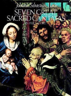 Seven Great Sacred Cantatas in Full Score : Dover Vocal Scores - Johann Sebastian Bach