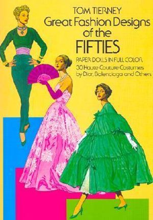 Great Fashion Designs of the Fifties Paper Dolls : 30 Haute Couture Costumes by Dior, Balenciaga and Others - Tom Tierney