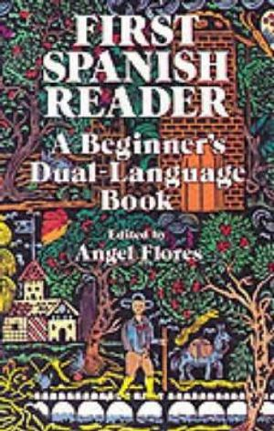 First Spanish Reader (Dual-Language) :  A Beginner's Dual Language Book - Angel Flores