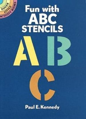Fun with ABC Stencils : Dover Stencils - Paul E. Kennedy
