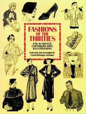 Fashions of the Thirties : 476 Authentic Copyright-Free Illustrations - Carol Belanger Grafton