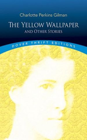 The Yellow Wallpaper : And Other Stories - Charlotte Perkins Gilman