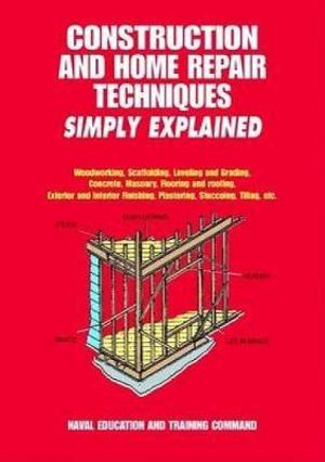 Construction and Home Repair Techniques Simply Explained - Naval Education and Training Command