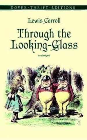 Through the Looking-Glass : And What Alice Found There - Lewis Carroll