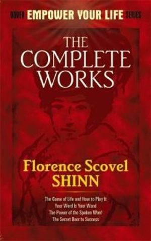 The Complete Works of Florence Scovel Shinn : Dover Empower Your Life - Florence Scovel Shinn