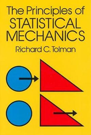 The principles of statistical mechanics Richard C. Tolman