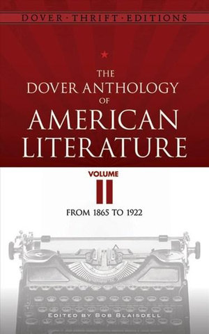 The Dover Anthology of American Literature: Volume 2 : From 1865 to the 1920s - Bob Blaisdell