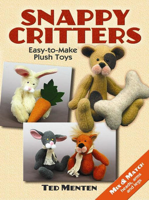 Snappy Critters : Easy-to-Make Plush Toys - Ted Menten