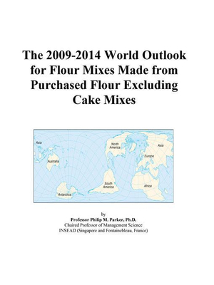 The 2009-2014 World Outlook for Flour Mixes Made from Purchased Flour Excluding Cake Mixes Icon Group