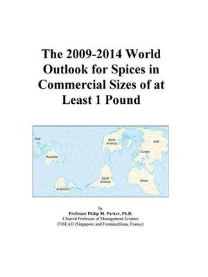 The 2009-2014 World Outlook for Spices in Commercial Sizes of at Least 1 Pound Icon Group