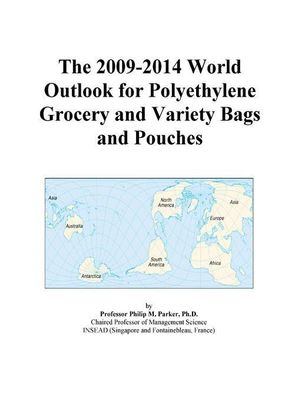 The 2009-2014 World Outlook for Polyethylene Grocery and Variety Bags and Pouches Icon Group