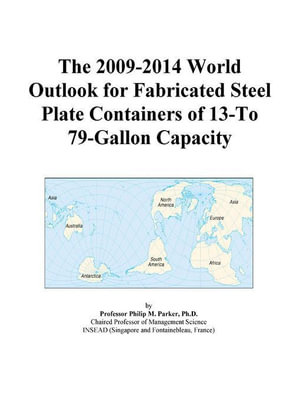The 2009-2014 World Outlook for Fabricated Steel Plate Containers with Capacity of More Than 79 Gallons Icon Group