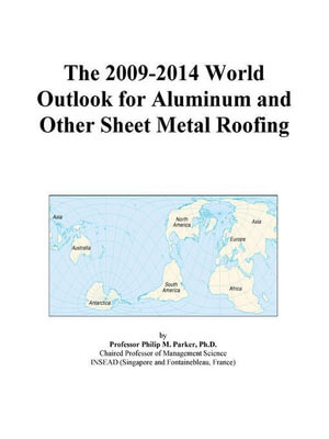 The 2009-2014 Outlook for Aluminum and Other Sheet Metal Roofing in the United States Icon Group International
