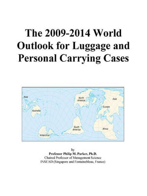The 2009-2014 Outlook for Luggage and Personal Carrying Cases in the United States Icon Group International