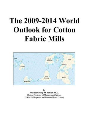 The 2009-2014 World Outlook for Cotton Fabric Mills Icon Group