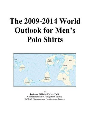 The 2009-2014 World Outlook for Men's Polo Shirts Icon Group