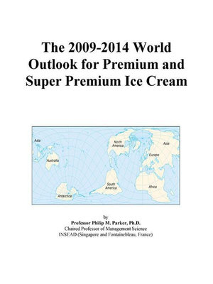 The 2009-2014 World Outlook for Premium and Super Premium Ice Cream Icon Group