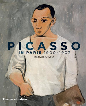 Picasso in Paris: 1900-1907 Marilyn McCully