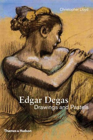 Edgar Degas : Drawings and Pastels - Christopher Lloyd