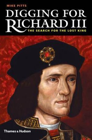 Digging for Richard III : How Archaeology Found the King - Mike Pitts