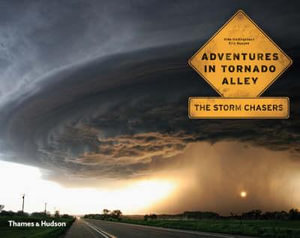 Adventures in Tornado Alley: The Storm Chasers Mike Hollingshead, Eric Nguyen and Chuck Doswell