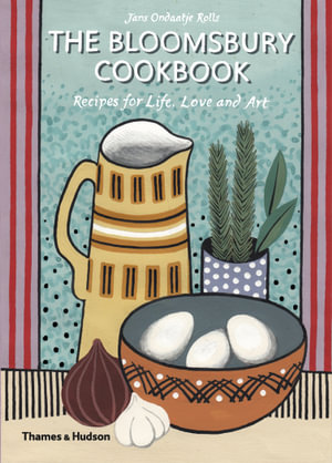The Bloomsbury Cookbook : Recipes for Life, Love and Art - Jans Ondaatje Rolls
