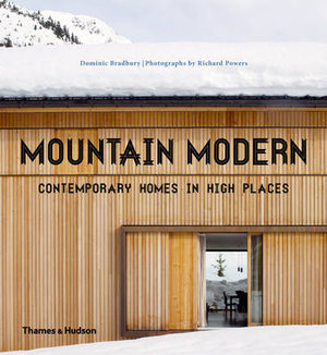 Mountain Modern : Contemporary Homes in High Places - Dominic Bradbury