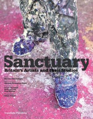 Sanctuary : Britain's Artists and Their Studios - Hossein Amirsadeghi