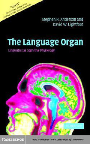 The Language Organ : Linguistics as Cognitive Physiology - Stephen R. Anderson