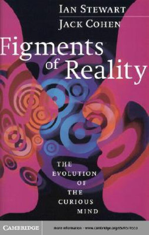 Figments of Reality : The Evolution of the Curious Mind - Ian Stewart