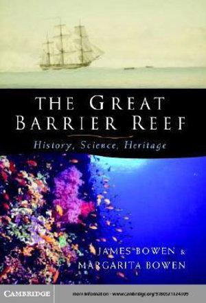 The Great Barrier Reef : History, Science, Heritage - James Bowen
