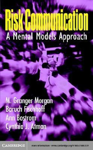 Risk Communication : A Mental Models Approach - M. Granger Morgan